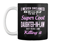 Super Cool Daughter-in-law - I Never Dreamed I'd Grow Up To Be A Gift Coffee Mug