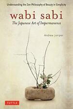 Wabi Sabi: The Japanese Art of Impermanence by Andrew Juniper