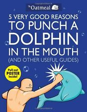 5 Very Good Reasons to Punch a Dolphin in the Mouth (& Other Useful Guides) By