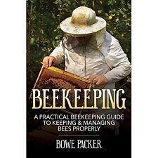 Beekeeping: A Practical Beekeeping Guide to Keeping & Managing Bees Properly, Pa