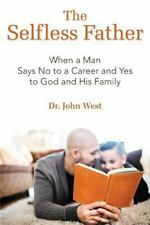 The Selfless Father: When a Man Says No to a Career and Yes to God and His Famil