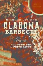 An Irresistible History of Alabama Barbecue: From Wood Pit to White Sauce (Paper