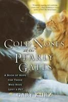 Cold Noses at the Pearly Gates : A Book of Hope for Those Who Have Lost a Pet