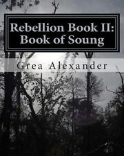 Rebellion: Rebellion Book II: Book of Soung by Grea Alexander (2014, Paperback)