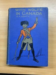 """VINTAGE """"WITH WOLFE IN CANADA"""" G A HENTY ILLUSTRATED FICTION HARDBACK BOOK (P4)"""