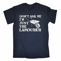 Dont Ask Me Im Just The Labourer T-SHIRT Tee Work Tools Diy Gift birthday funny