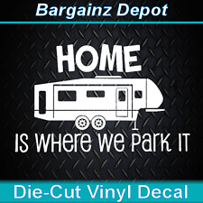 .. Vinyl Decal ..HOME IS WHERE WE PARK IT.... Camper 5th Fifth Wheel RV Decal