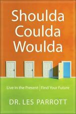 Shoulda, Coulda, Woulda : Live in the Present, Find Your Future  Dr Les Parrott