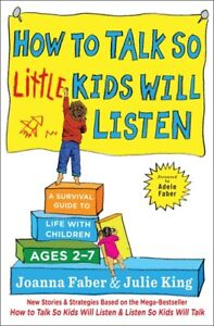 How to Talk So Little Kids Will Listen: A Survival Guide to Life with Child...