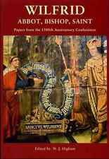 Wilfrid: Abbot, Bishop, Saint. Papers from the 1300th Anniversary Conferences