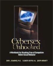 Cybersex Unhooked: A Workbook for Breaking Free of Compulsive Online Sexual