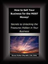 How to Sell Your Business for the Most Money: Secrets to Unlocking the Treasures