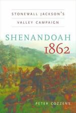 Shenandoah 1862 : Stonewall Jackson's Valley Campaign by Peter Cozzens (2013,...