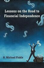Lessons on the Road to Financial Independence by H. Michael Finkle (2012,...