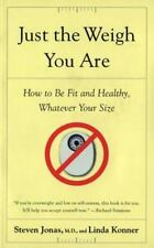 Just the Weigh You Are: How to Be Fit and Healthy, Whatever Your Size Jonas, St