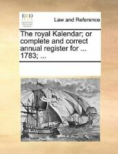 The Royal Kalendar; Or Complete And Correct Annual Register For ... 1783; ......