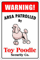 "*Aluminum* Warning Area Patrolled By Toy Poodle 8""X12"" Metal Novelty Sign"
