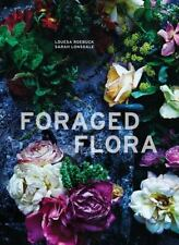Foraged Flora: A Year of Gathering and Arranging Wild Plants and Flowers by Loue