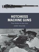 Hotchkiss Machine Guns From Verdun to Iwo Jima by John Walter 9781472836168