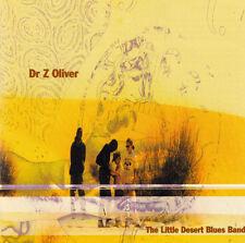 DR Z OLIVER - THE LITTLE DESERT BLUES BAND - 10 TRACKS - 2005 - NEUF NEW NEU