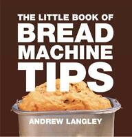 Little Book of Bread Machine Tips (Little Books of Tips) by Andrew Langley | Pap