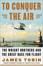 To Conquer the Air : The Wright Brothers and the Great Race for Flight-ExLibrary
