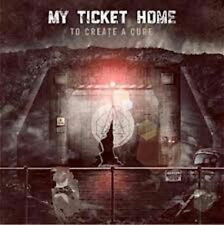 My Ticket Home - To Create A Cure NEW CD