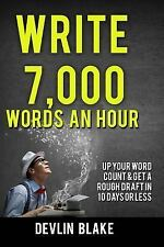 Write 7,000 Words an Hour : Up Your Word Count and Get a Rough Draft in under...