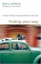 Finding Your Way : A Guide to Discovering God's Best for Your Life by Gary...