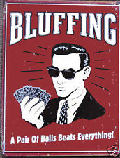 Funny RETRO METAL PLAQUE : BLUFFING A Pair of BALLS Beats Everything Sign