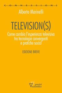 Television(S). Come Cambia L'esperienza Televisiva Tra Tecnologie Convergenti