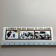 A Cowboy Was Not Meant To Live Alone Bumper Sticker