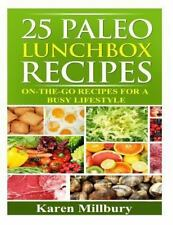 25 Paleo Lunchbox Recipes : On-The-Go Recipes for a Busy Lifestyle by Karen...