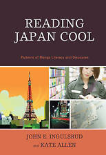 Reading Japan Cool: Patterns of Manga Literacy and Discourse by John Ingulsrud