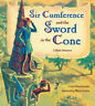 Sir Cumference and the Sword in the Cone: A Math Adventure by Cindy Neuschwander