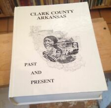 CLARK COUNTY ARKANSAS Past and Present HISTORY 1992 Free US Shipping RARE LOOK