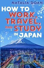 How to Work, Travel, and Study in Japan: Full Colo