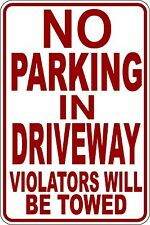 """""""NO PARKING IN DRIVEWAY"""" VIOLATORS WILL BE TOWED SIGN 9""""X12"""""""