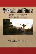 My Health and Fitness: My Health and Fitness : Volume 1 (39) Articles on...