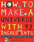 How to Make a Universe from 92 Ingredients by Dingle, Adrian Book The Cheap Fast