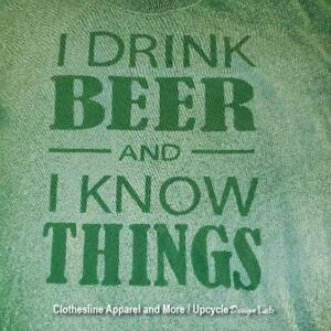 """OOAK Men's Green Tee Shirt 3XL - Upcycled """"I Drink Beer and I Know Things"""""""