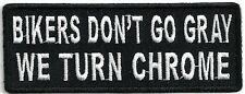 BIKERS DON'T GO GRAY WE TURN CHROME - IRON or SEW ON PATCH