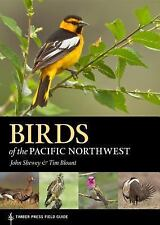 Birds of the Pacific Northwest : Timber Press Field Guide: By Shewey, John Bl...