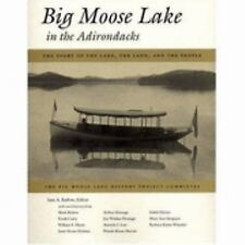 Big Moose Lake in the Adirondacks: The Story of the Lake, the Land , and the Peo