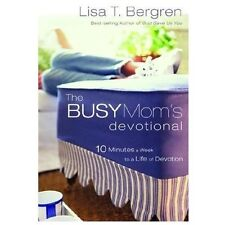 The Busy Mom's Devotional : Ten Minutes a Week to a Life of Devotion by Lisa...