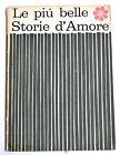 LE PIU' BELLE STORIE D'AMORE - SELEZIONE DAL READER'S DIGEST - 1965 ca.
