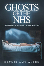 Ghosts of the Nhs: And Other Spirits I Have Known