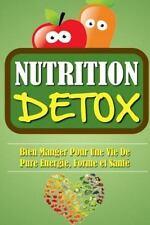 Nutrition détox: Bien Manger Pour une Vie de Pure Energie, Forme et Santé. by...