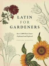 NEW Latin for Gardeners: Over 3,000 Plant Names Explained and Explored