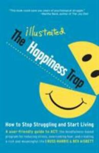 The Illustrated Happiness Trap: How to Stop Struggling and Start Living